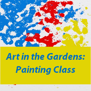 November 7th - Art in the Gardens: Painting Class!