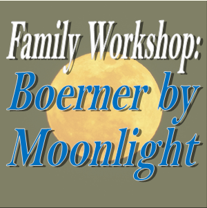 Family Fun Workshop: Boerner by Moonlight!