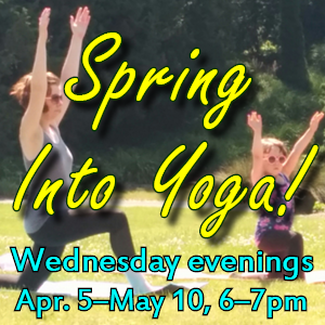 Spring Into Yoga! Wednesday evenings 4/6-5/10