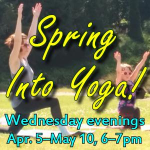 Spring Into Yoga! Wednesday evenings 4/6-5/10