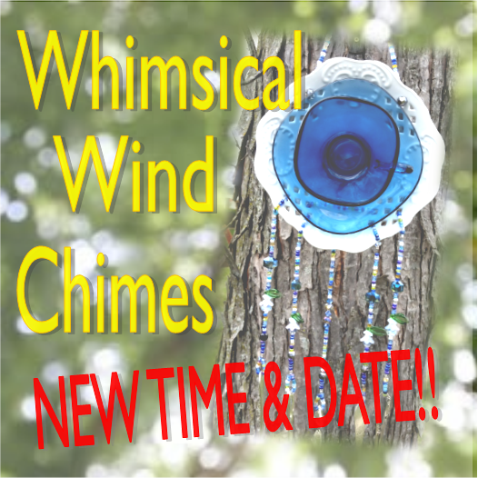 RESCHEDULED! Whimsical Wind Chimes New Time & Date!!