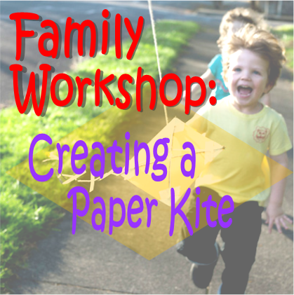 Family Workshop Creating a paper kite