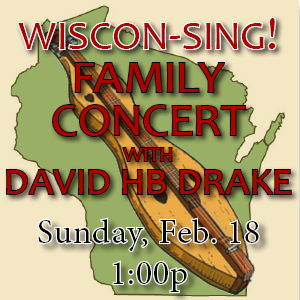 Wiscon-Sing! Family Concert with David HB Drake: Sunday, Feb. 18 at 1pm