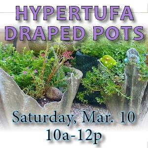 Hypertufa Draped Pots, Saturday, Mar. 10, 10a-noon