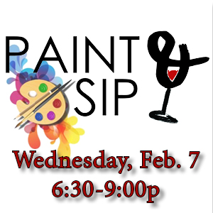 Paint & Sip, Wednesday, Feb. 7, 6:30-9:00pm