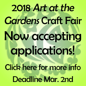 2018 Art at the Gardens craft fair now accepting applications! Click here for more info. Deadline Mar. 2nd